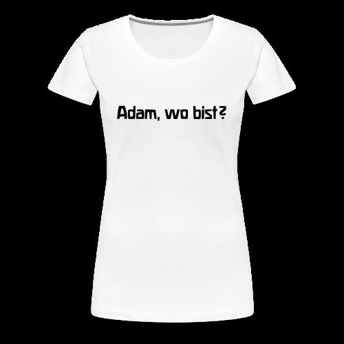 Adam, wo bist? - Women's Premium T-Shirt