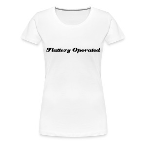 Flattery Operated - White T-shirt - Women's Premium T-Shirt