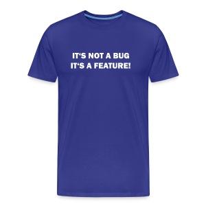 It's a feature - Men's Premium T-Shirt