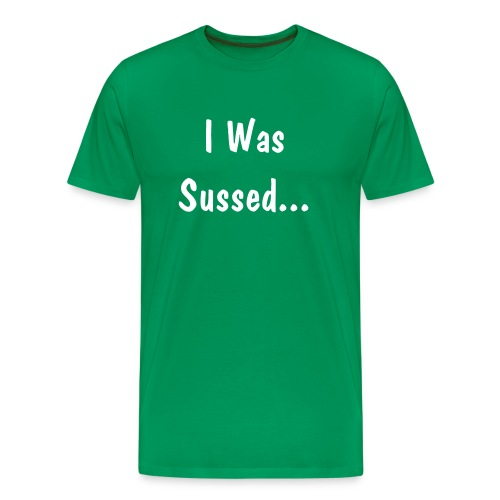 I Was Sussed Green - Men's Premium T-Shirt