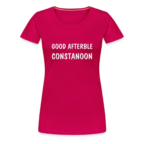 Good Afterble Constanoon - Women's Premium T-Shirt