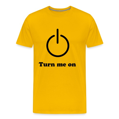 Turn me on - Camiseta premium hombre