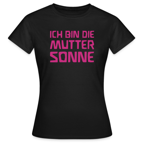 ICH BIN DIE MUTTER SONNE - Women's T-Shirt