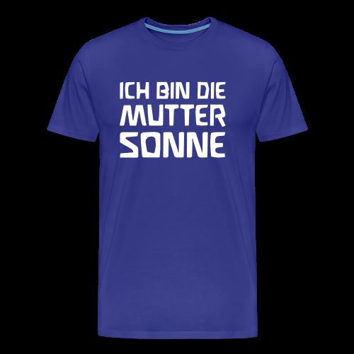 ICH BIN DIE MUTTER SONNE - Men's Premium T-Shirt