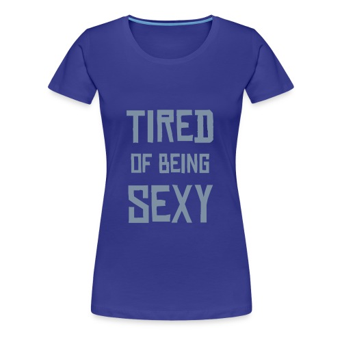Tired of Being Sexy Blue Tee - Women's Premium T-Shirt