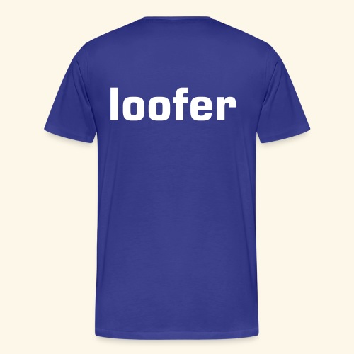 loofer - Men's Premium T-Shirt