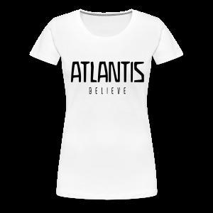 ATLANTIS - BELIEVE - Frauen Premium T-Shirt