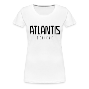 ATLANTIS - BELIEVE - Frauen Premium T-Shirt