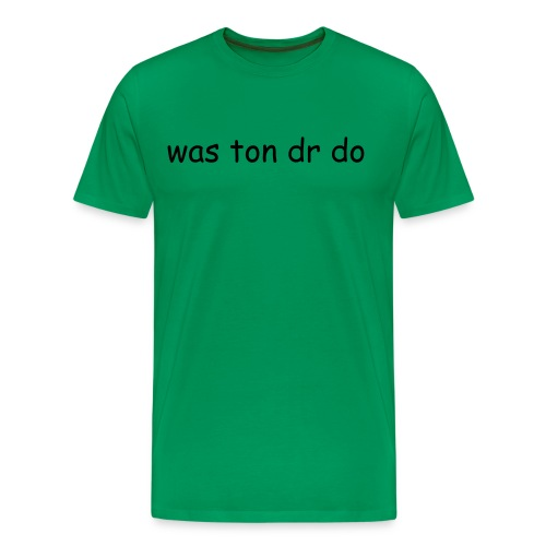 was ton dr do - Männer Premium T-Shirt