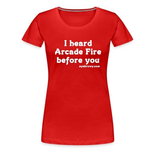 i heard arcade fire before you (girls) - Women's Premium T-Shirt