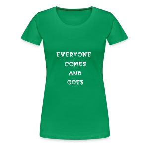 eveyone comes and goes  - Women's Premium T-Shirt