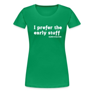 i prefer the early stuff (girls) - Women's Premium T-Shirt