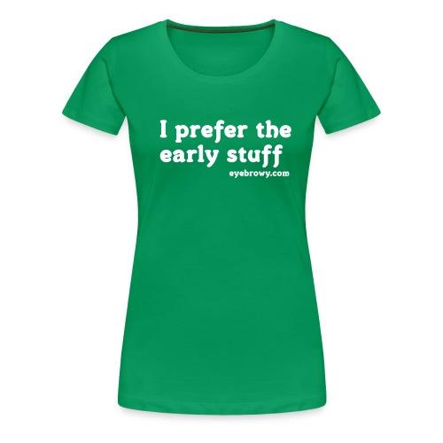 i prefer the early stuff (girls) - Women's Premium T-Shirt