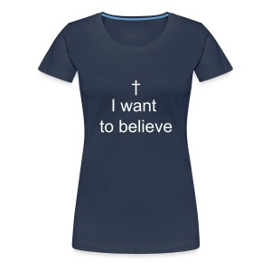 God - I want to believe - T-shirt Premium Femme