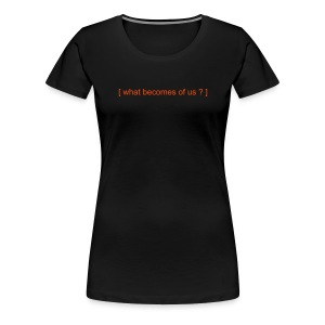 What Becomes of Us ? (Womens) - Women's Premium T-Shirt