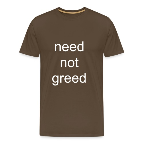 need not greed T shirt  - Men's Premium T-Shirt