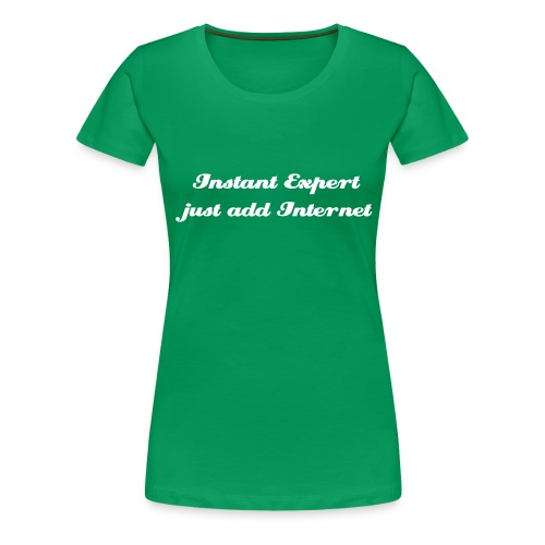 Instant Expert just add internet - Frauen Premium T-Shirt