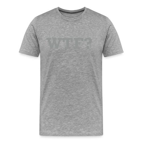 WTF? (subtle grey) - Men's Premium T-Shirt