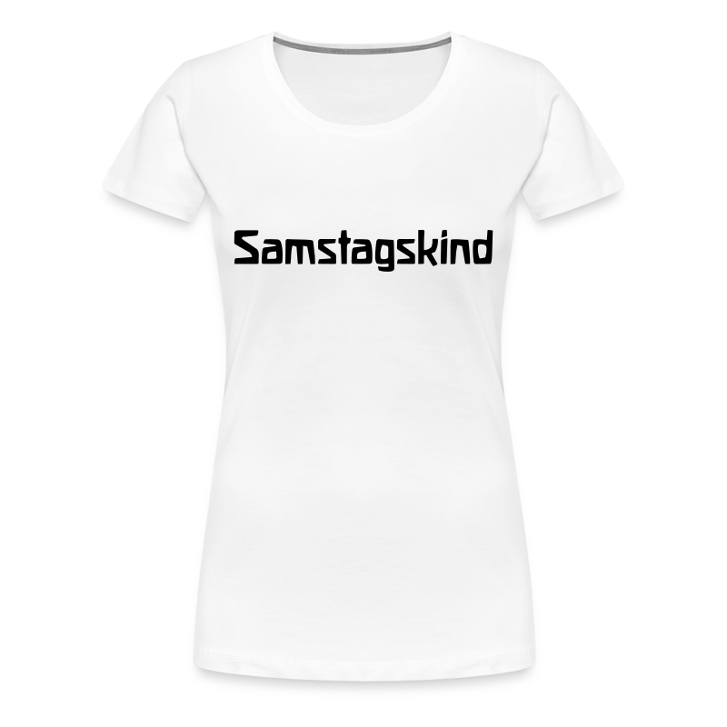 Samstagskind - Frauen Premium T-Shirt