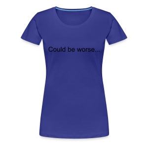 Could Be Worse Sky Blue - Women's Premium T-Shirt
