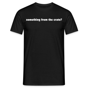 Something from the crate? - Men's T-Shirt