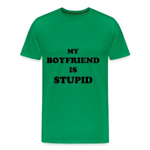 MY BOYFRIEND IS STUPID- green - Men's Premium T-Shirt