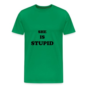 SHE IS STUPID - green - Men's Premium T-Shirt