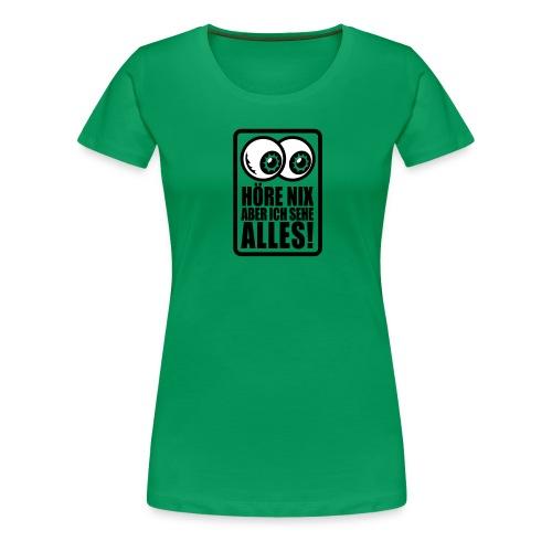 Höre nix, aber ich sehe alles 2 - Frauen Premium T-Shirt