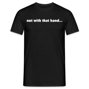 Not with that hand... - Men's T-Shirt