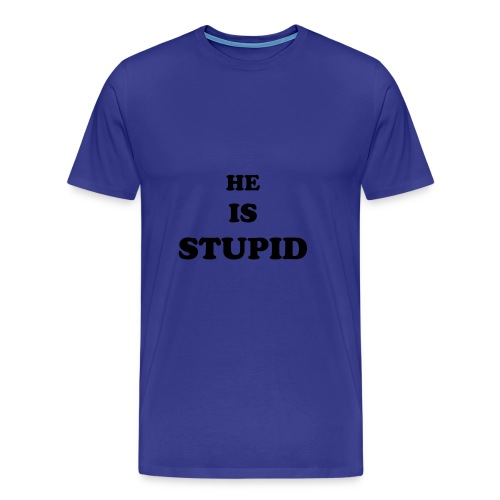 HE IS STUPID - blue - Men's Premium T-Shirt