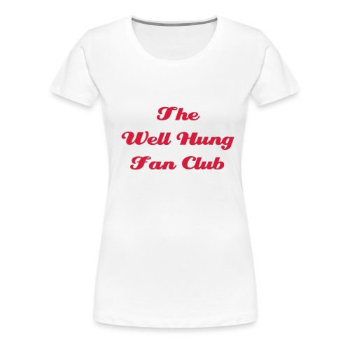 Well Hung Fan Club - Women's Premium T-Shirt