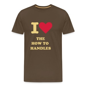 001 The I Love The How to Handles Tee - Men's Premium T-Shirt