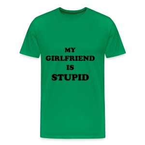 MY GIRLFRIEND IS STUPID - green - Men's Premium T-Shirt