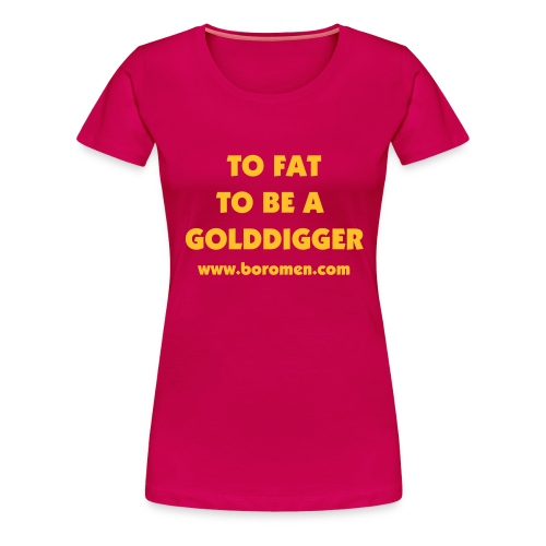TO FAT TO BE A GOLD DIGGER LADIES PINK TEE - Women's Premium T-Shirt