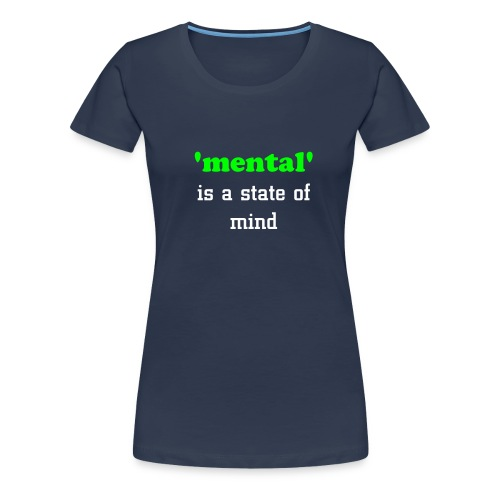 'mental' is a state of mind - Women's Premium T-Shirt
