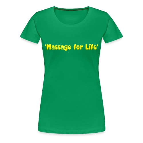 'Massage for Life' Continental Classic T-Shirt- Green - Women's Premium T-Shirt