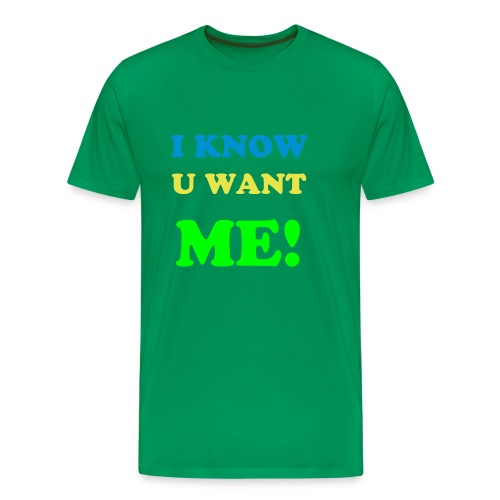 I KNOW U WANT ME - Premium T-skjorte for menn