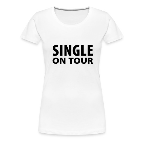 Single on tour - Women's Premium T-Shirt
