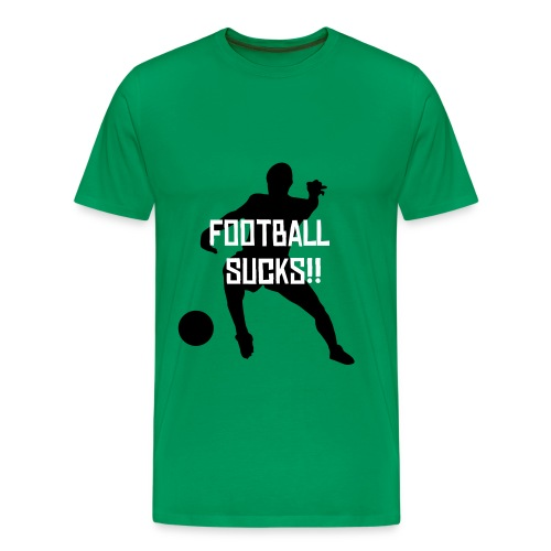 Football Sucks!! (Grass Green) - Men's Premium T-Shirt