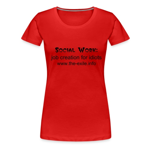 Social Work: job creation for idiots - Women's Premium T-Shirt