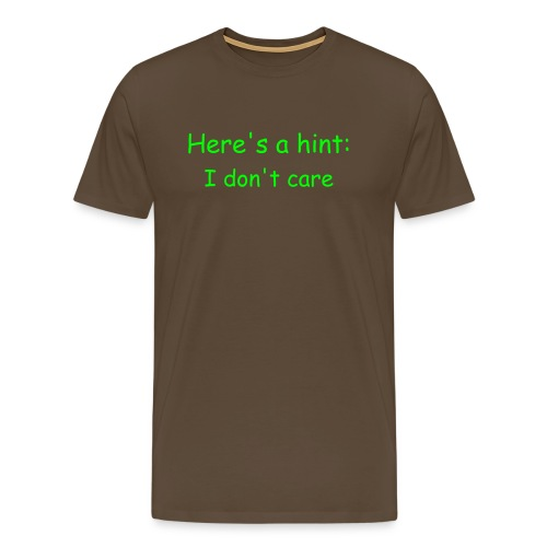 Here's a hint: I don't care - Mannen Premium T-shirt