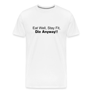 LIB - Eat well, Stay fit, Die Anyway!! (white) XXXL - Men's Premium T-Shirt