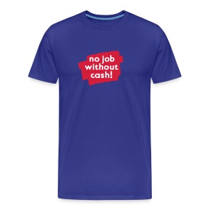 no job without cash! Shirt - Männer Premium T-Shirt