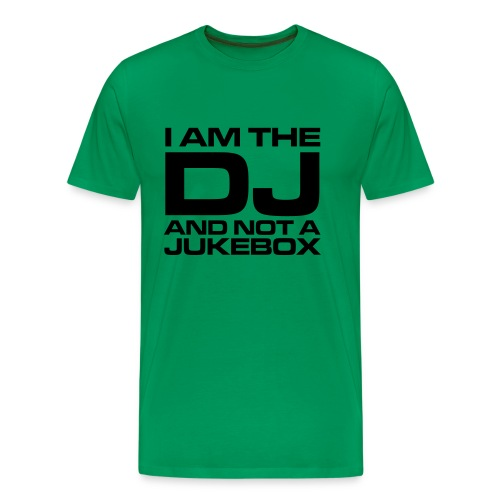 I AM THE DJ AND NOT THE JUKEBOX - Men's Premium T-Shirt