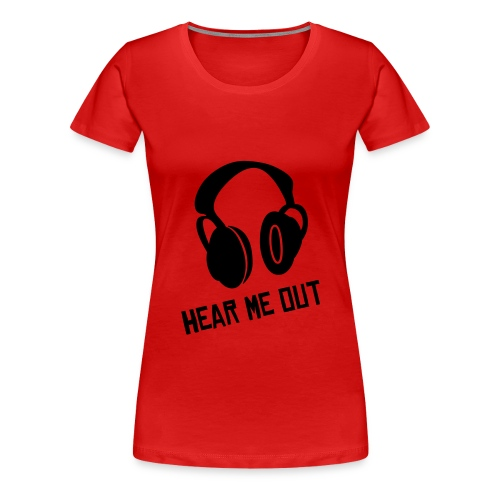 Hear Me Out Female T-shirt - Women's Premium T-Shirt