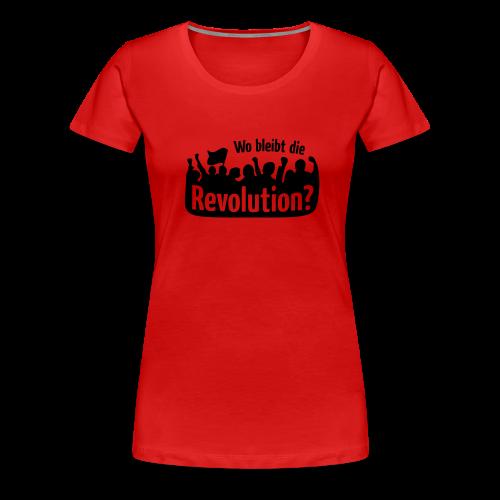 Wo bleibt die Revolution? 2 - Frauen Premium T-Shirt