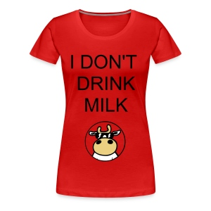 DON'T DRINK MILK! - Women's Premium T-Shirt