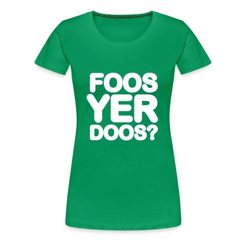 FOOS YER DOOS? - Women's Premium T-Shirt