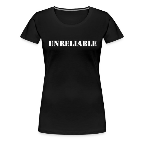Unreliable - Women's Premium T-Shirt