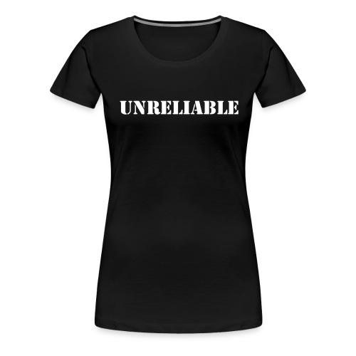 Unreliable - Women's Premium T-Shirt